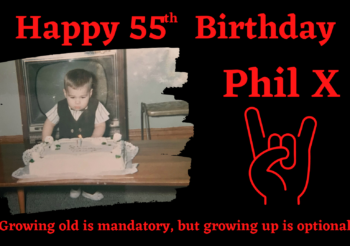 Happy 55th birthday Phil X